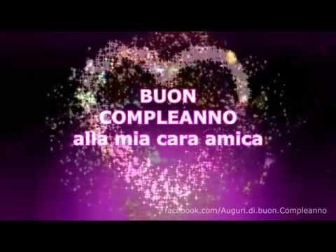 Buon Compleanno Ad Una Cara Amica Youtube Buon
