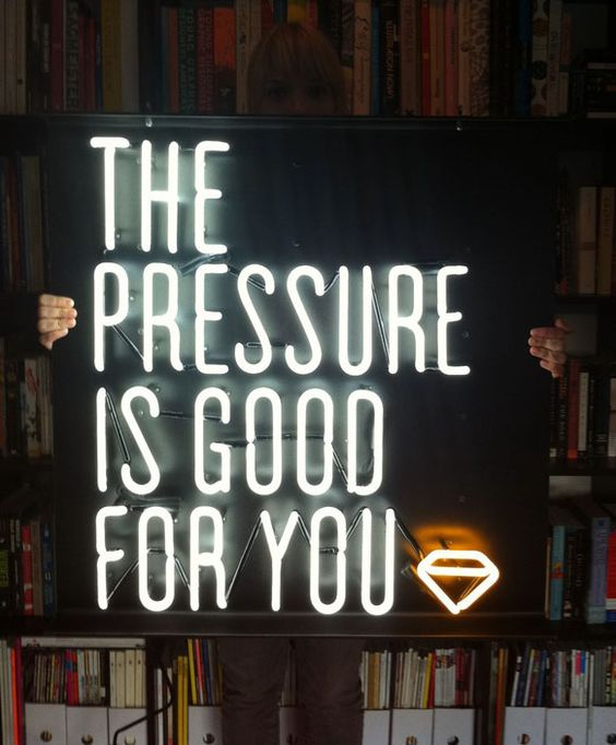 'The Pressure is Good for You' neon sign
