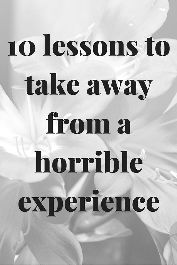 10 lessons to take away from a horrible experience