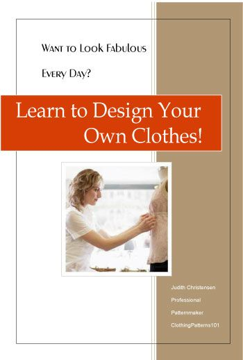 Learn the basics of designing your own clothes!  Subscribe to ClothingPatterns101 and get a free e-book, and an email series that walks you through the process.