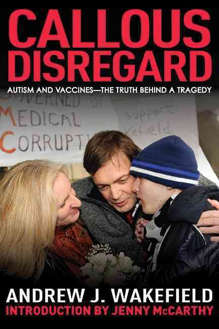 Callous Disregard: Austims and Vaccines--the Truth Behind a Tragedy