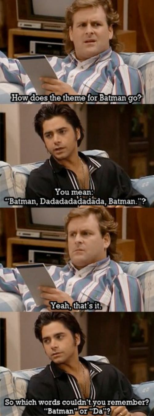 No idea what this is from, but i thought it was funny - I re pinned this more for the comment of the girl before me. It made me sad she didn't know Full House. Then it made me feel old that I know and love a show that today's generation has no clue about.