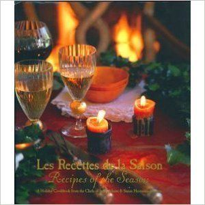 Les Recettes de la Saison: A Holiday Cookbook from the Chefs of la Madeleine & Susan Herrmann Loomis: Susan Herrmann Loomis: 9780964395510: Amazon.com: Books