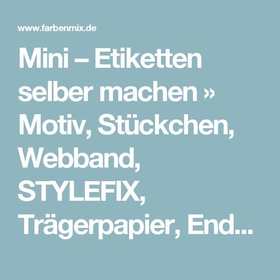 Mini – Etiketten selber machen » Motiv, Stückchen, Webband, STYLEFIX, Trägerpapier, Enden » Farbenmix