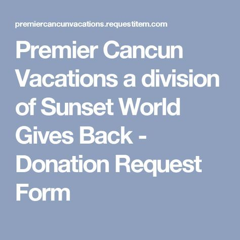Premier Cancun Vacations a division of Sunset World Gives Back - Donation Request Form