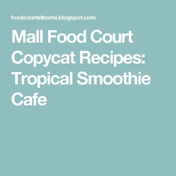 Mall Food Court Copycat Recipes: Tropical Smoothie Cafe