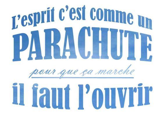 The mind is like a parachute-you must open it for it to work.