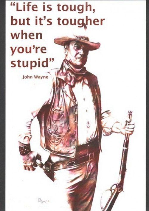 Hand Drawn John Wayne Life Is Tough By Bill Olivas John Wayne Quotes Cowboy Quotes Life Is Tough