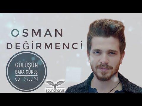 Osman Degirmenci Gulusun Bana Gunes Olsun Youtube Osman Sarkilar Muzik