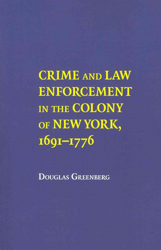 Crime and Law Enforcement in the Colony of New York 1691-1776