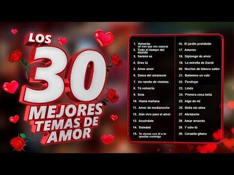 Los 30 Mejores Temas De Amor Canciones De Amor Para Recordar Siempre Youtube Baladas Romanticas En Español Temas De Amor Canciones De Amor