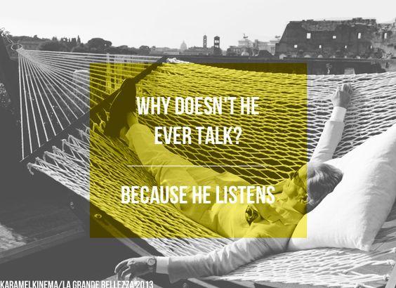 Warum sagt er nichts? - Weil er gerne zuhört.
