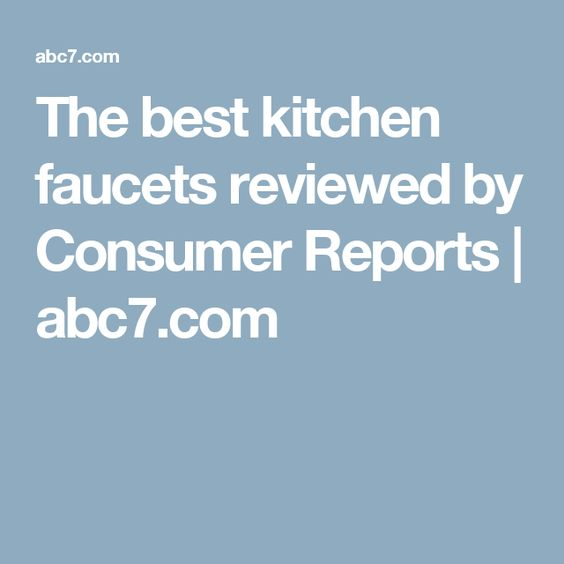 The Best Kitchen Faucets Reviewed By Consumer Reports With Images Kitchen Faucet Reviews Best Kitchen Faucets Kitchen Faucet