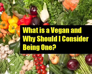 What is a Vegan and Why Should I Consider Being One?