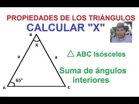 10 Propiedades De Los Triángulos Calcular X Triángulo Isósceles Suma De ángulo Interiores Youtube Triangulo Isosceles Triangulos Abc