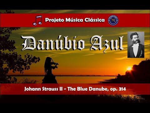 Danúbio Azul Johann Strauss Ii The Beautiful Blue Danube Op 314 Música Clássica Youtube Danúbio Azul Musica Classica Projeto Musica