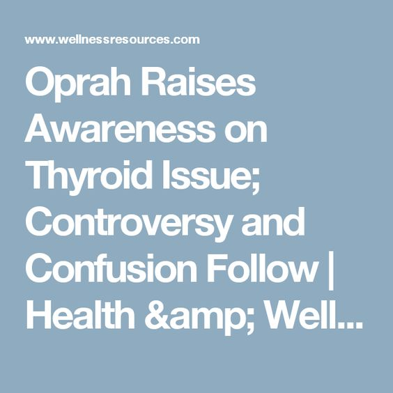 Oprah Raises Awareness on Thyroid Issue; Controversy and Confusion Follow | Health & Wellness News