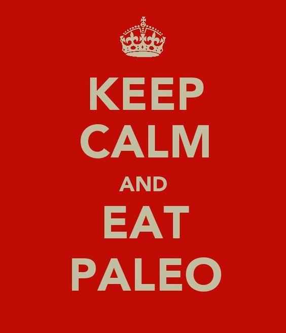 Keep Calm and Eat #Paleo <3