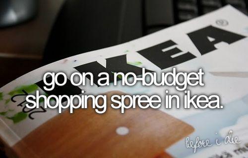 : Bucketlist, Ikea Spree, Before I Die, Yesss, Looove Ikea, Bucket Lists, Shopping Spree