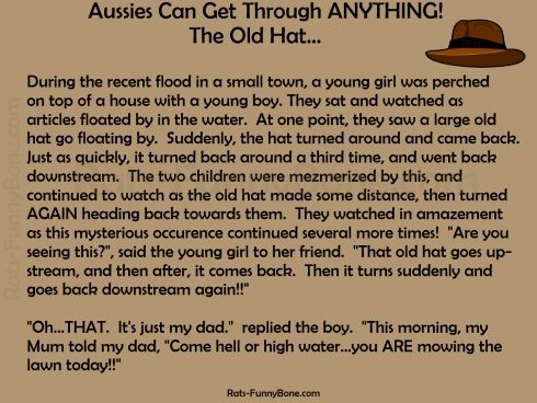 Aussies Can Get Through Anything The Old Hat Joke Jokes Recent Floods Old Things