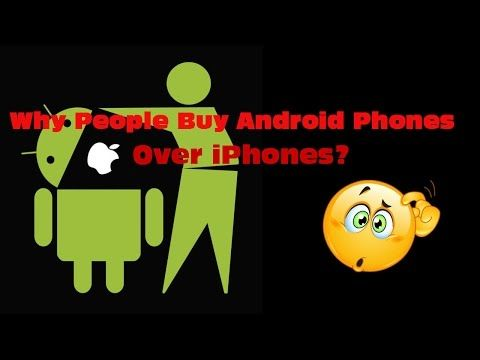 Why People Buy Android Phones Over iPhones? - YouTube