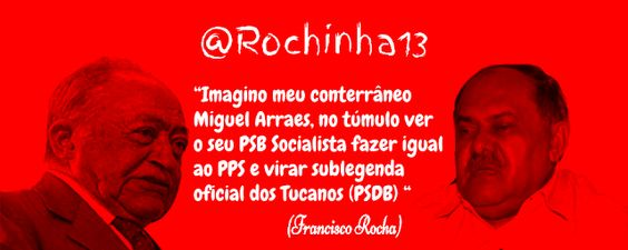 Blog do Eduardo Nino : @Rochinha13:PSB SUBLEGENDA OFICIAL DOS TUCANOS