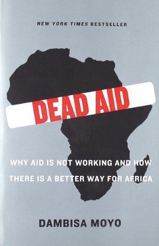 Dead Aid: Why Aid Is Not Working and How There Is a Better Way for Africa (Edition 1 Reprint) by Moyo, Dambisa [Paperback(2010£©] null,http://www.amazon.com/dp/B00BP0NI1M/ref=cm_sw_r_pi_dp_wXA5sb13EGWVZ77H