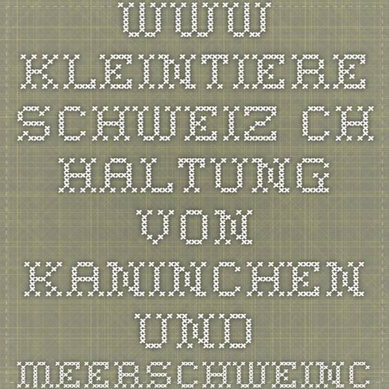 www.kleintiere-schweiz.ch Haltung von Kaninchen und Meerschweinchen