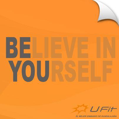 Sé tú mismo. Cree en ti.
