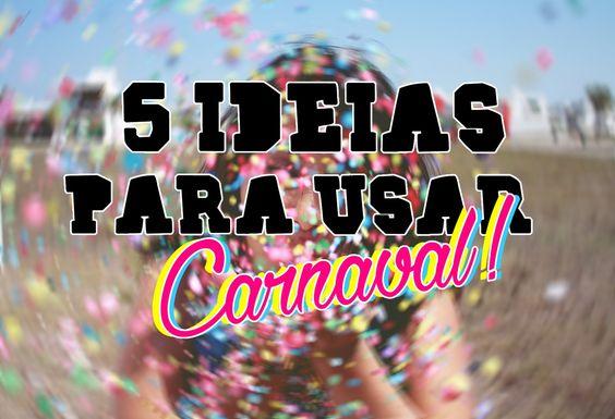 E aí, Aprovou? : 5 ideias para usar no Carnaval!