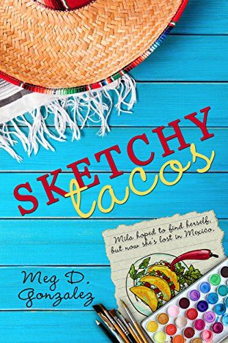 Looking for a new Young Adult novel? Sketchy Tacos releases today and you are not going to want to miss this adventure story by author Meg Gonzalez. A great read before the start of Spring Break.