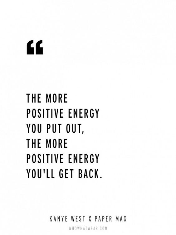 """""""The more positive vibes you put out, the more positive energy you'll get back."""" - Kanye West via Paper Magazine // #WWWQuotesToLiveBY"""