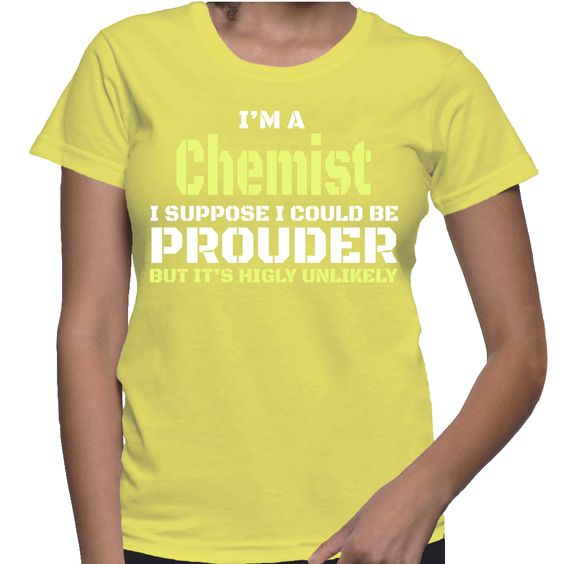 I'm A Chemist I Suppose I Could Be Prouder But It's Highly Unlikely T-Shirt