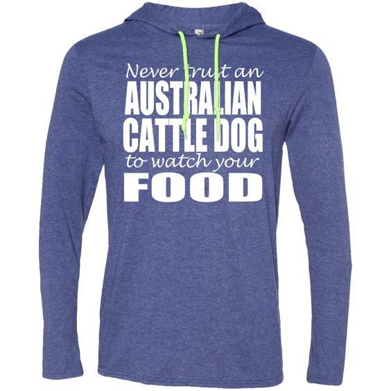 Never Trust An Australian Cattle Dog To Watch Your Food Tee Shirt Hoodies