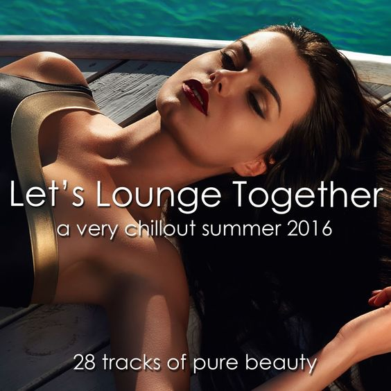 VA - Let's Lounge Together- A Very Chillout Summer 2016 [28 Tracks of Pure Beauty] (2016)