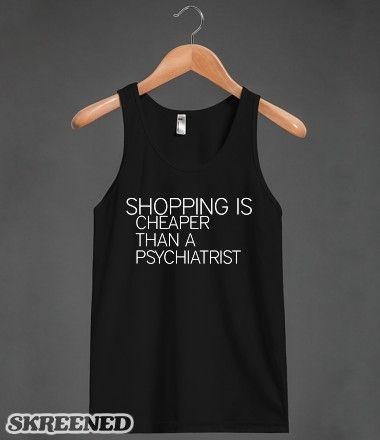SHOPPING IS CHEAPER THAN A PSYCHIATRIST #Skreened