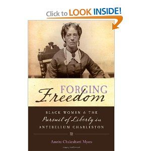 Forging Freedom: Black Women and the Pursuit of Liberty in Antebellum Charleston (Gender and American Culture) - fabulous author :)