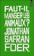 Faut-il manger les animaux ? - Jonathan Safran Foer
