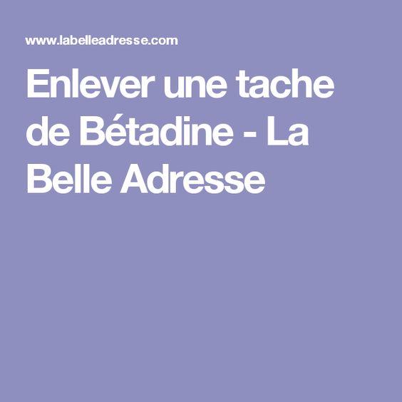 Enlever une tache de Bétadine - La Belle Adresse