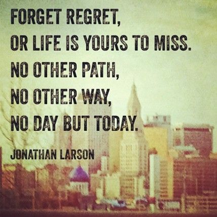 Forget regret, Or life is yours to miss. No other path, No other...   Jonathan Larson Picture Quotes   Quoteswave