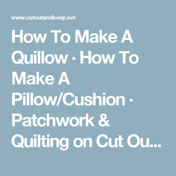 How To Make A Quillow · How To Make A Pillow/Cushion · Patchwork & Quilting on Cut Out + Keep
