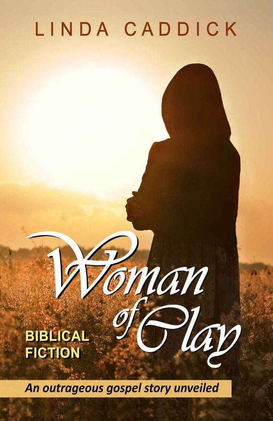 WOMAN OF CLAY: AN OUTRAGEOUS GOSPEL STORY UNVEILED:
