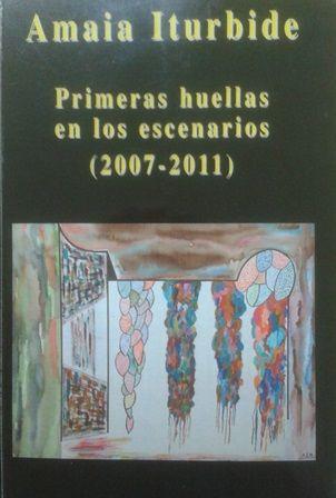 Primeras huellas en los escenarios (2007-2011) / Amaia Iturbide - [Amorebieta, Bizkaia] : Erroteta, D.L. 2012