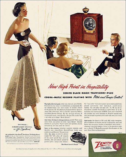 "Zenith Television Ad from The Ladies' Home Journal, 1951: ""You feel a thrill of pride when you turn on your Zenith. Everyone in the room is so delighted, so impressed ... And when it's time to change stations, presto! From your easy chair, you press the little 'Lazy Bones' Remote Control in your palm. There's your new picture, sound, everything, NOT ONE KNOB TO TOUCH!"" The pursuit of modern-day technology in a nutshell? To dress fabulously, and to never touch knobs."