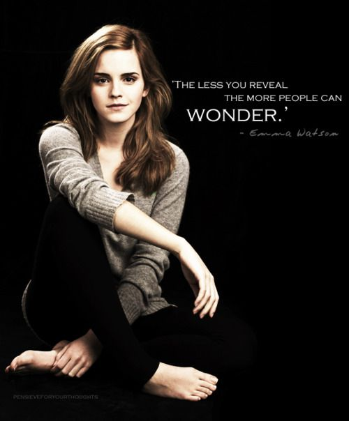 I have seen this all over today.  Couldn't find the original, but here is the quote by Emma Watson that everyone posts:  I find the whole concept of being 'sexy' embarrassing and confusing. If I do an interview with photographs people desperately want to change me – dye my hair blonder, pluck my eyebrows, give me a fringe. Then there's the choice of clothes. I know everyone wants a picture of me in a mini-skirt. But that's not me. I feel uncomfortable. I'd never go out in a mini-skirt. It's…