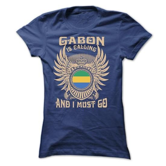 GABON IS CALLING AND I MUST GO TEE SHIRTS - #gifts for girl friends #gift ideas. ADD TO CART => https://www.sunfrog.com/LifeStyle/GABON-IS-CALLING-AND-I-MUST-GO-TEE-SHIRTS-Ladies.html?68278