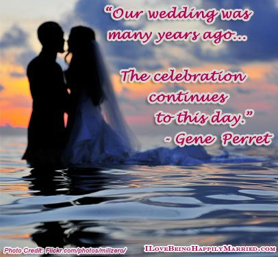 You know you are happily married when the years keep passing and you still feel like newlyweds.