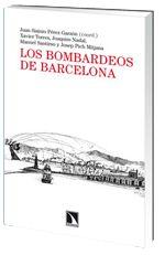 Los bombardeos de Barcelona / Juan Sisinio Pérez Garzón ... [et al.] Publicación Madrid : Libros de la catarata, D.L. 2014