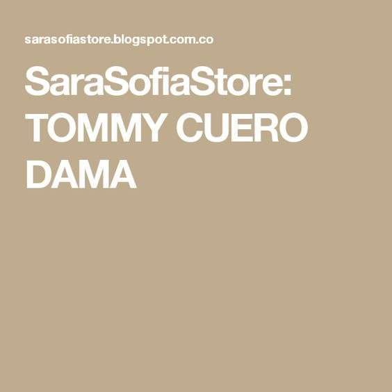 SaraSofiaStore: TOMMY CUERO DAMA