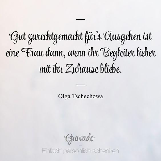 """""""Gut zurechtgemacht fürs Ausgehen ist eine Frau dann, wenn ihr Begleiter lieber mit ihr zuhause bliebe."""" - Olga Tschechowa"""